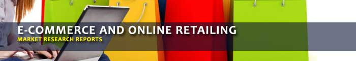 E-Commerce and Online Retailing Market Research Report