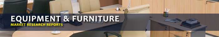 Equipment & Furniture Market Research Reports