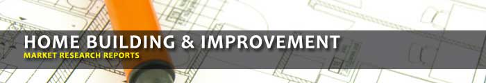Home Building & Improvement Market Research Reports