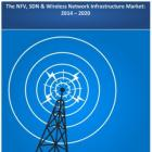 The NFV, SDN & Wireless Network Infrastructure Market: 2014 - 2020