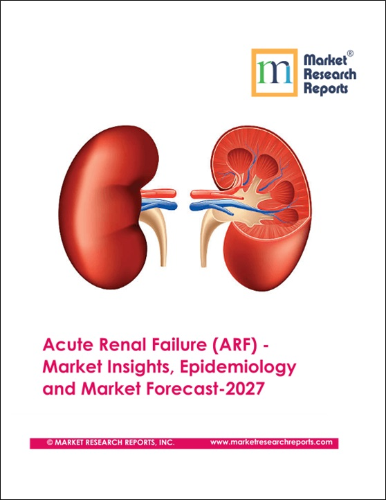 Acute Renal Failure (ARF) - Market Insights, Epidemiology and Market Forecast-2027