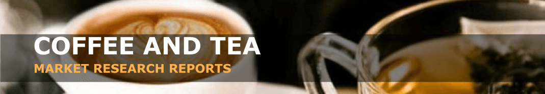 Coffee and Tea Market Research Reports, Analysis and Trends