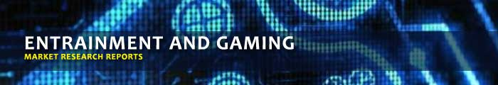 Entertainment and Gaming Market Research Reports, Analysis & Trends