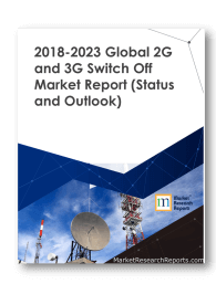 2018-2023 Global 2G and 3G Switch Off Market Report
