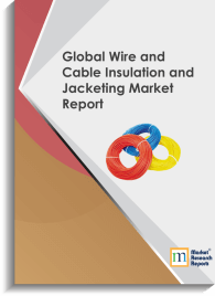 Global Wire and Cable Insulation and Jacketing Market Report