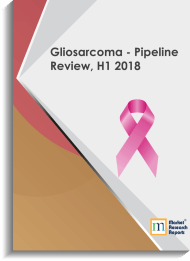 Gliosarcoma - Pipeline Review, H1 2018