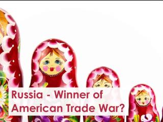 Russia - Winner of American Trade War?