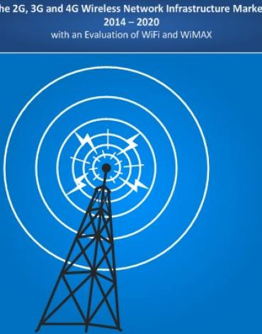 The 2G, 3G and 4G Wireless Network Infrastructure Market: 2014 – 2020 – with an Evaluation of WiFi and WiMAX