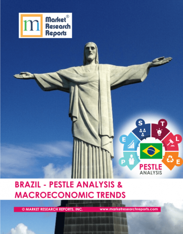 Brazil PESTLE Analysis & Macroeconomic Trends Market Research Report