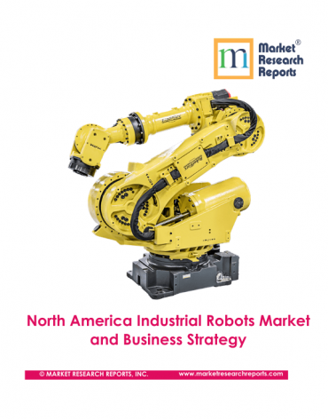North America Industrial Robotics Market by Subsystem, Robot Type, Function, Component, Configuration, Payload, Industry Vertical, and Country 2015-2026: Growth Opportunity and Business Strategy
