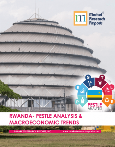Rwanda PESTLE Analysis & Macroeconomic Trends Market Research Report