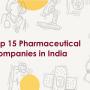 Top 15 Pharma Companies in India